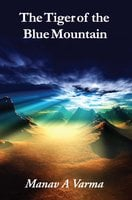The Tiger of the Blue Mountain - Manav A Varma