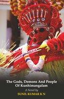 The Gods, Demons and People of Kunhimangalam - Sunil Kumar K N
