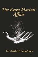 The Extra Marital Affair - Dr Aashish Sawhney