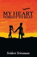 My Heart Forgot To Beat - Sridevi Sriraman