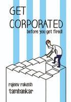 Get Corporated before you get fired! - Rajeev Rakesh Tamhankar