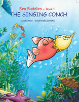 Sea Buddies - Book 1 - THE SINGING CONCH - Darsana Radhakrishnan