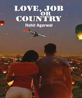 Love, Job or Country - Rohit Agarwal