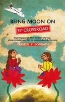 Being Moon On 31ST Crossroad - Praveen P. Gopinath