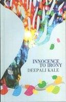 INNOCENCE TO IRONY - Deepali Kale