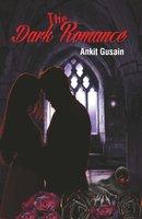 The Dark Romance - Ankit Gusain
