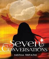 Seven Conversations - Nistha Tripathi