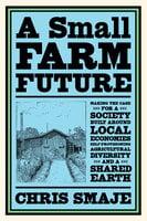 A Small Farm Future - Chris Smaje
