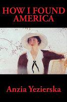 How I Found America - Anzia Yezierska