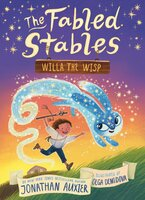 The Fabled Stables: Willa the Wisp - Jonathan Auxier