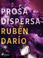 Prosa dispersa - Rubén Darío