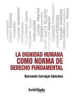 La dignidad humana como norma de derecho fundamental - Bernardo Carvajal Sánchez