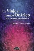 Un viaje al mundo onírico - Isabel Cortés Tabilo