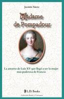 Madame de Pompadour: La amante de Luis XV que llegó a ser la mujer más poderosa de Francia - Jazmín Sáenz