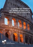 La plenitud terrena del reino de Dios en la historia de la teología - Francisco Javier Pueyo Velasco