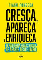 Cresça, Apareça e Enriqueça - Tiago Fonseca
