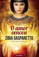 O amor venceu (nova edição) - Zíbia Gasparetto