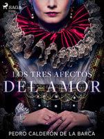 Los tres afectos del amor - Pedro Calderón de la Barca
