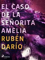 El caso de la señorita Amelia - Rubén Darío