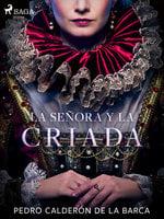 La señora y la criada - Pedro Calderón de la Barca