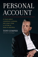 Personal Account: 25 Tales About Leadership, Learning, and Legacy from a Lifetime at Bank of Montreal - Tony Comper