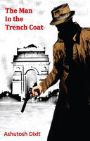 The Man in the Trench Coat - Ashutosh Dixit