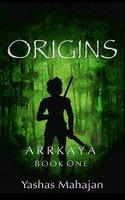Arrkaya: Book One- ORIGINS - Yashas Mahajan