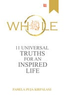 Whole : 11 Universal Truths For An Inspired Life - Pamela Puja Kirpalani