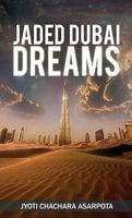 Jaded Dubai Dreams - Jyoti Chachara Asarpota