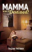 Mamma - Was it Destinated - Tazim Fatima