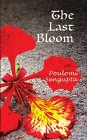 THE LAST BLOOM - POULOMI SENGUPTA