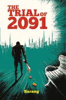 The Trial of 2091 - Sarang Gupta
