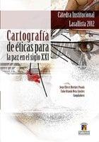 Cartografía de éticas para la paz en el siglo XXI - Fabio Orlando Neira Sánchez, Jorge Eliécer Martínez Posada