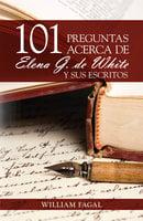 101 preguntas acerca de Elena G. de White y sus escritos - Fagal William