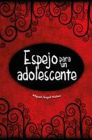 Espejo para un adolescente - Miguel Ángel Núñez