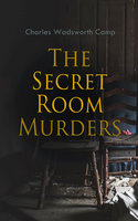 The Secret Room Murders - Charles Wadsworth Camp