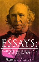 Essays: Scientific, Political, & Speculative (Vol. 1-3) - Herbert Spencer