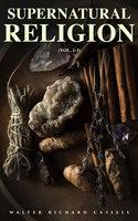 Supernatural Religion (Vol. 1-3) - Walter Richard Cassels