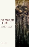 H.P. Lovecraft: The Complete Fiction - H.P. Lovecraft, Moon Classics