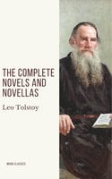 Leo Tolstoy: The Complete Novels and Novellas - Leo Tolstoy, Moon Classics