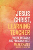 Jesus Christ, Learning Teacher - Mark Chater