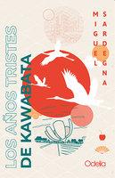 Los años tristes de Kawabata - Miguel Sardegna