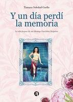 Y un día perdí la memoria - Tamara Soledad Cuello