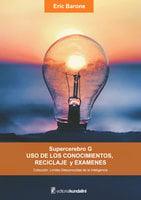 Supercerebro G. Uso de los conocimientos, reciclaje y exámenes - Eric Barone