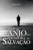 A guarda do anjo e o apóstolo da salvação - Ricardo Badú