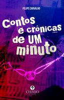 Contos e crônicas de um minuto - Felipe Carvalho