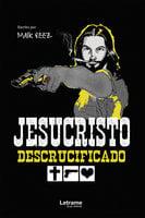 Jesucristo descrucificado - Maik Reez