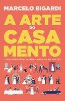 A arte do casamento - Marcelo Bigardi