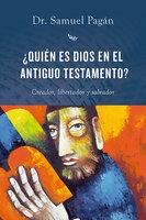 ¿Quién es Dios en el Antiguo Testamento? - Samuel Pagán
