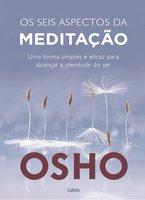 Os Seis Aspectos da Meditação - Osho